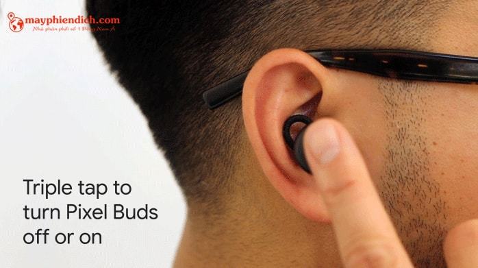 Sử dụng tai nghe Google Pixel Buds cực kì đơn giản