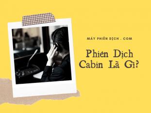 Dịch Cabin là gì? Phiên dịch Cabin có khó & thu nhập có cao không?